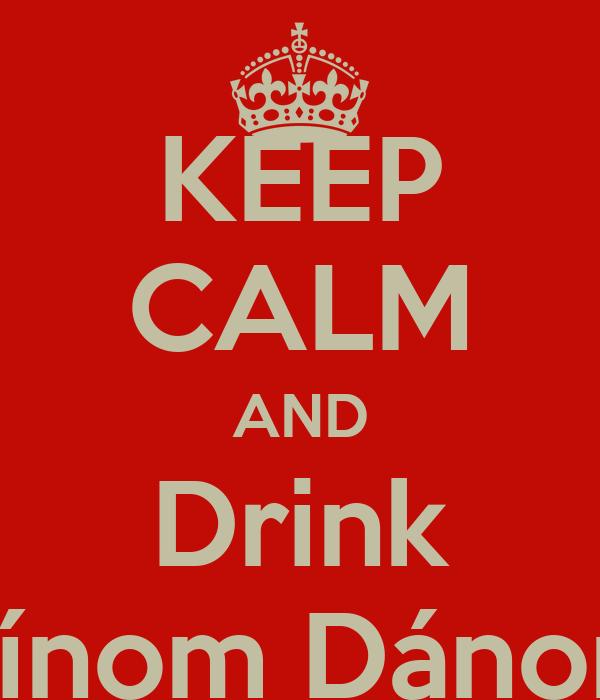 KEEP CALM AND Drink Dínom Dánom