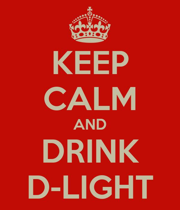 KEEP CALM AND DRINK D-LIGHT