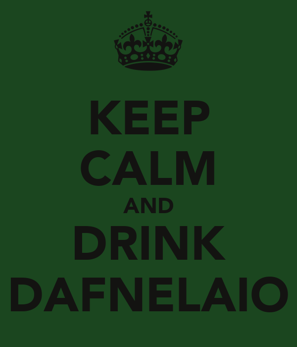 KEEP CALM AND DRINK DAFNELAIO