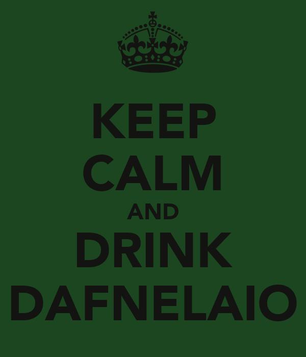 KEEP CALM AND DRINK DAFNELAIO