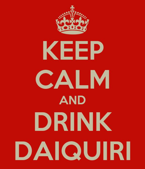 KEEP CALM AND DRINK DAIQUIRI