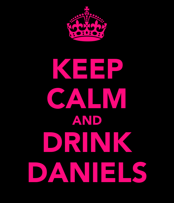 KEEP CALM AND DRINK DANIELS
