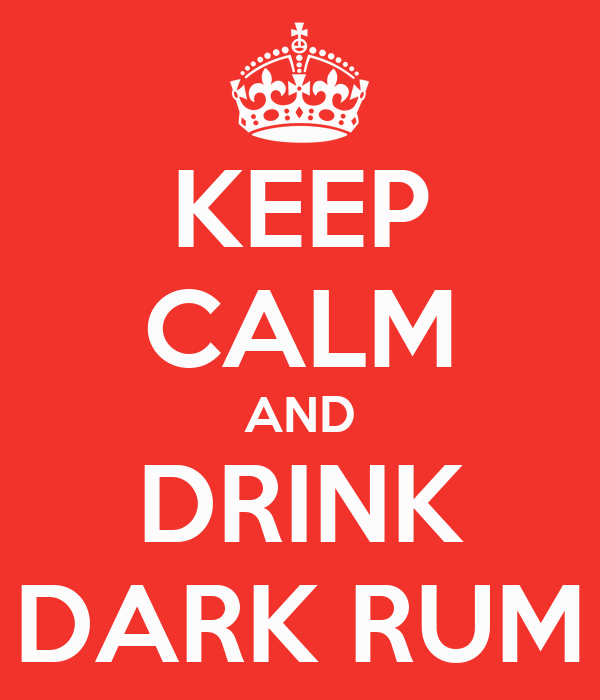KEEP CALM AND DRINK DARK RUM
