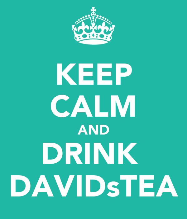 KEEP CALM AND DRINK  DAVIDsTEA