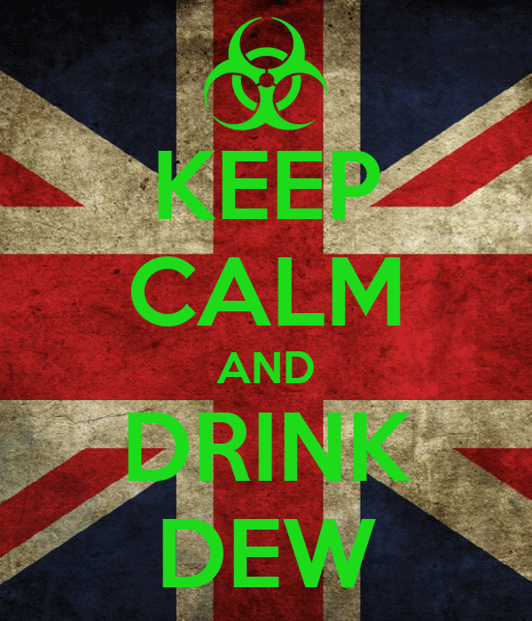 KEEP CALM AND DRINK DEW