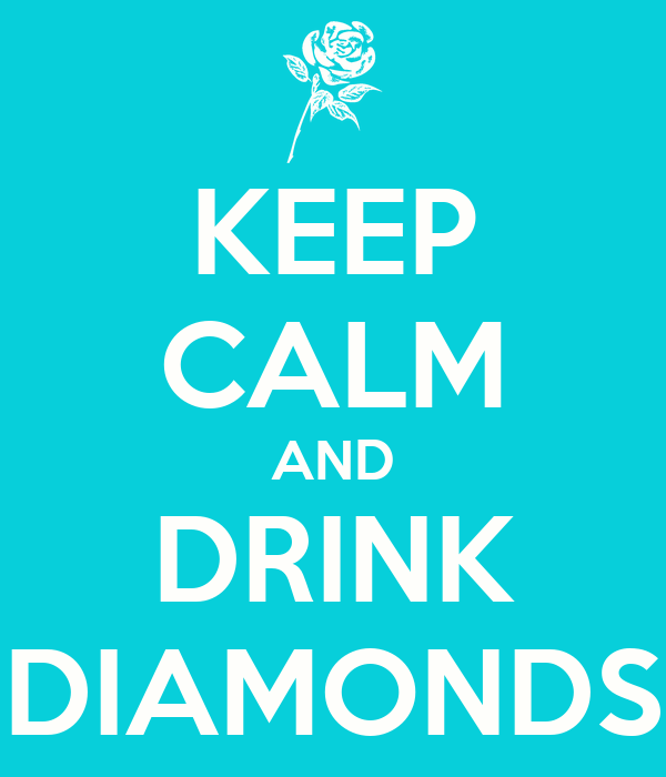 KEEP CALM AND DRINK DIAMONDS