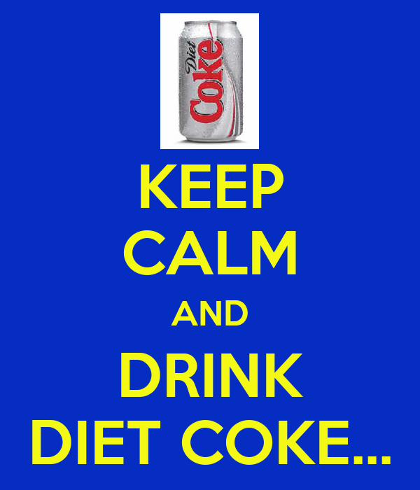 KEEP CALM AND DRINK DIET COKE...