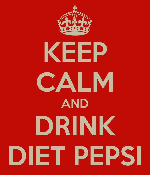 KEEP CALM AND DRINK DIET PEPSI