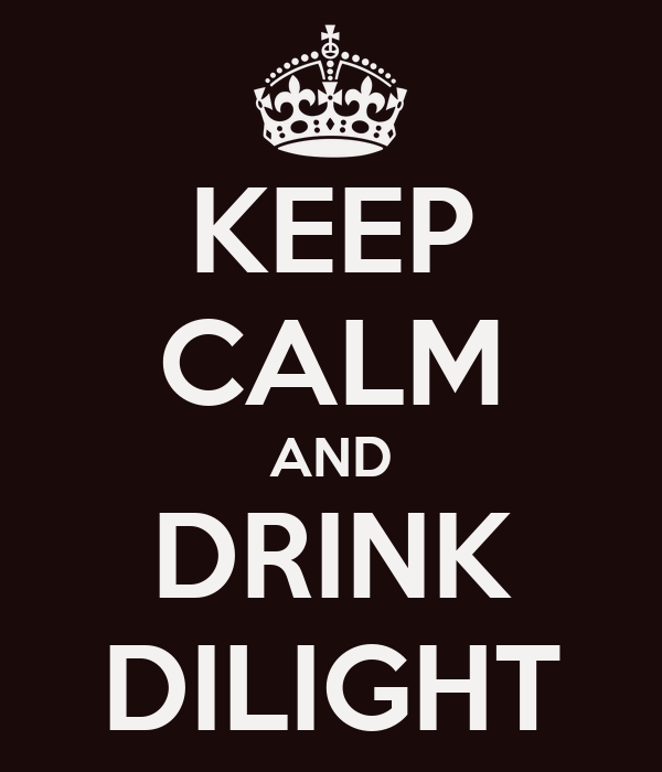 KEEP CALM AND DRINK DILIGHT