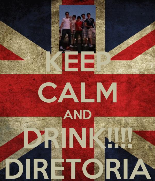 KEEP CALM AND DRINK!!!! DIRETORIA