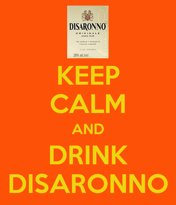 KEEP CALM AND DRINK DISARONNO