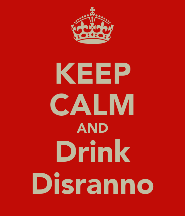 KEEP CALM AND Drink Disranno