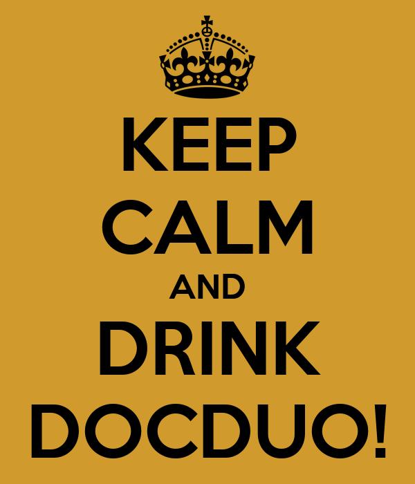 KEEP CALM AND DRINK DOCDUO!