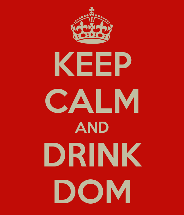 KEEP CALM AND DRINK DOM