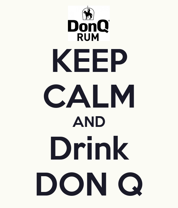 KEEP CALM AND Drink DON Q