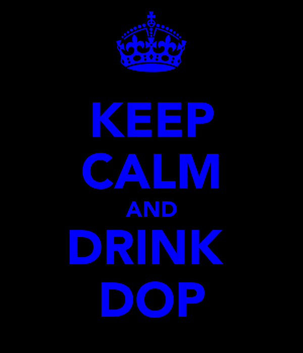 KEEP CALM AND DRINK  DOP