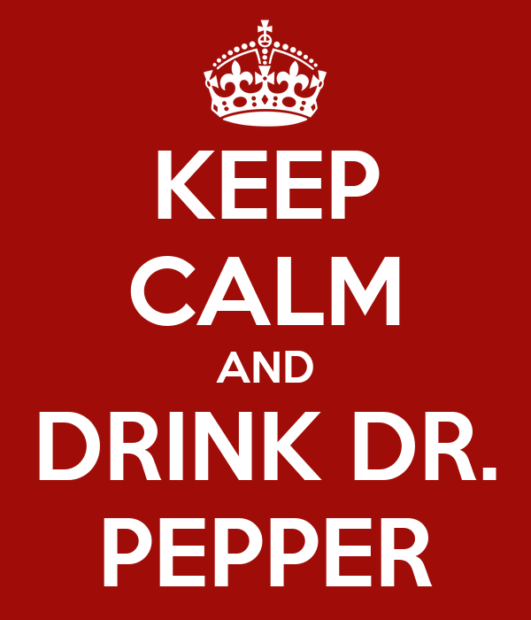 KEEP CALM AND DRINK DR. PEPPER