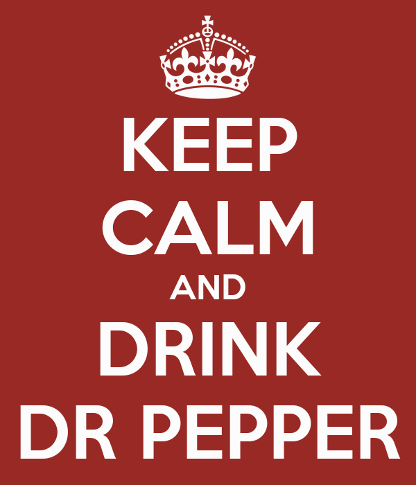 KEEP CALM AND DRINK DR PEPPER