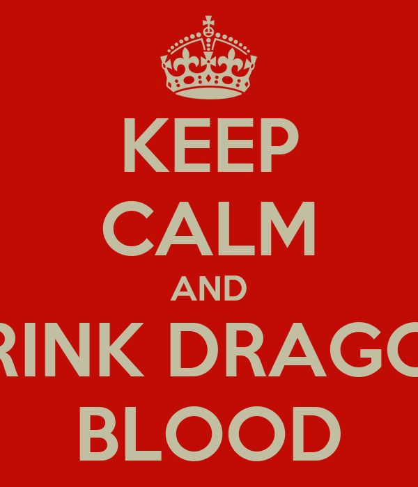 KEEP CALM AND DRINK DRAGON BLOOD