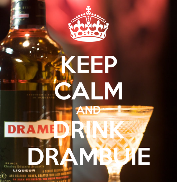 KEEP CALM AND DRINK DRAMBUIE