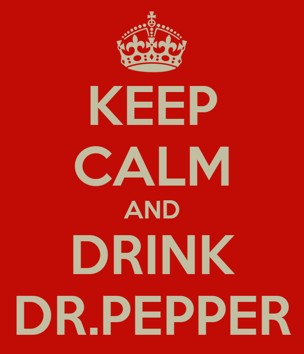 KEEP CALM AND DRINK DR.PEPPER