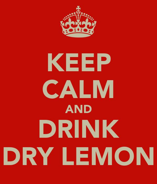 KEEP CALM AND DRINK DRY LEMON