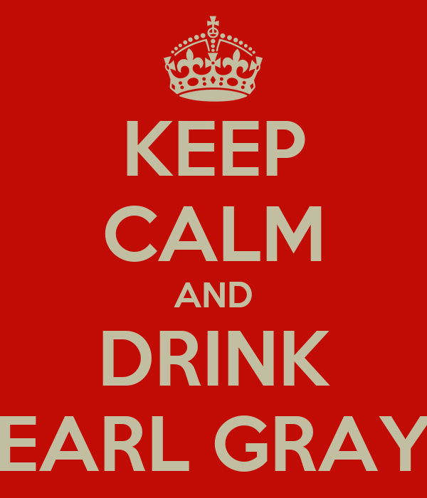 KEEP CALM AND DRINK EARL GRAY