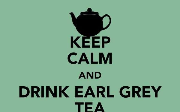 KEEP CALM AND DRINK EARL GREY TEA