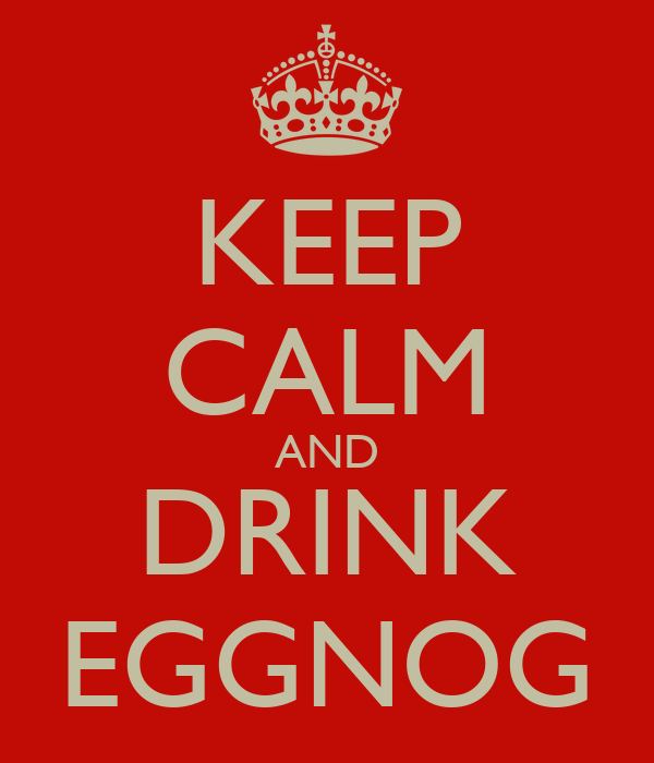 KEEP CALM AND DRINK EGGNOG