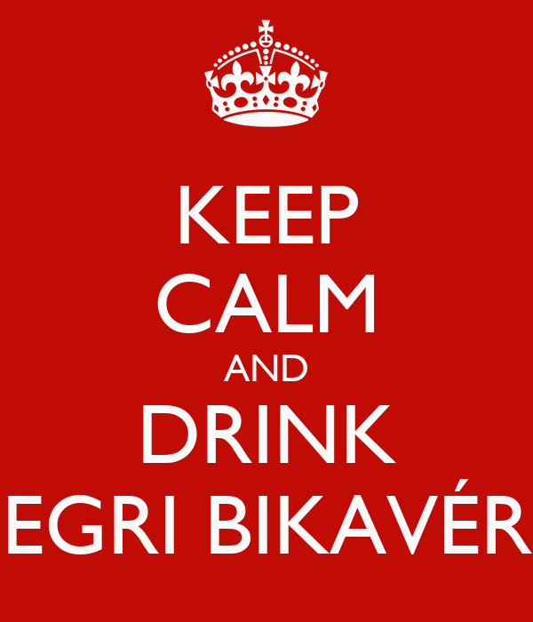 KEEP CALM AND DRINK EGRI BIKAVÉR