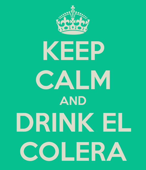 KEEP CALM AND DRINK EL COLERA