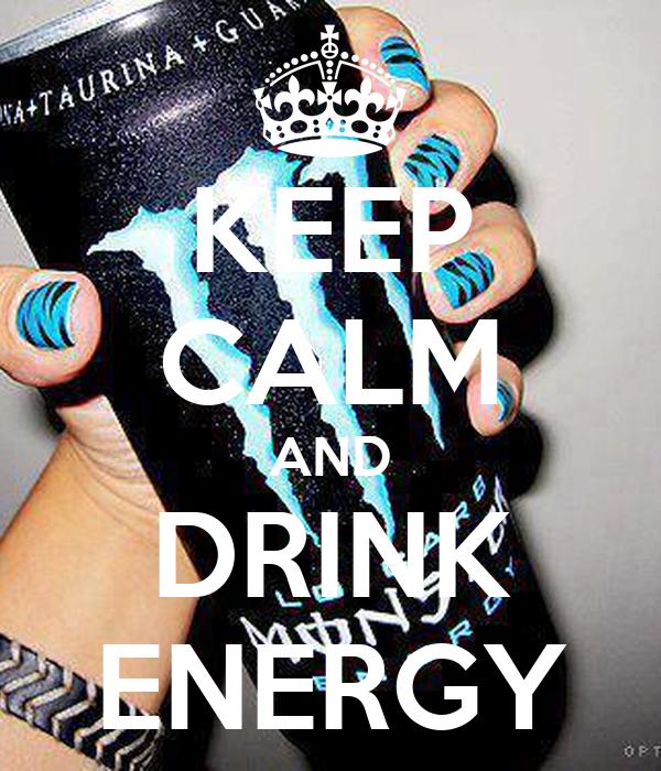 KEEP CALM AND DRINK ENERGY