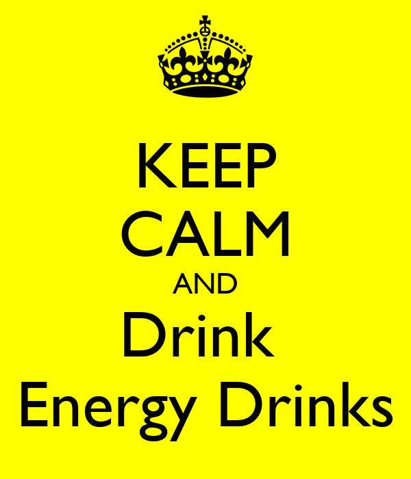 KEEP CALM AND Drink  Energy Drinks