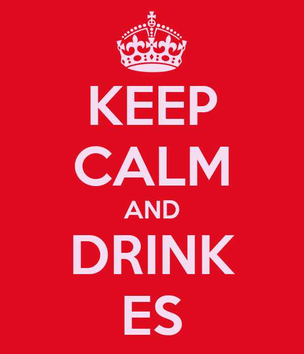 KEEP CALM AND DRINK ES