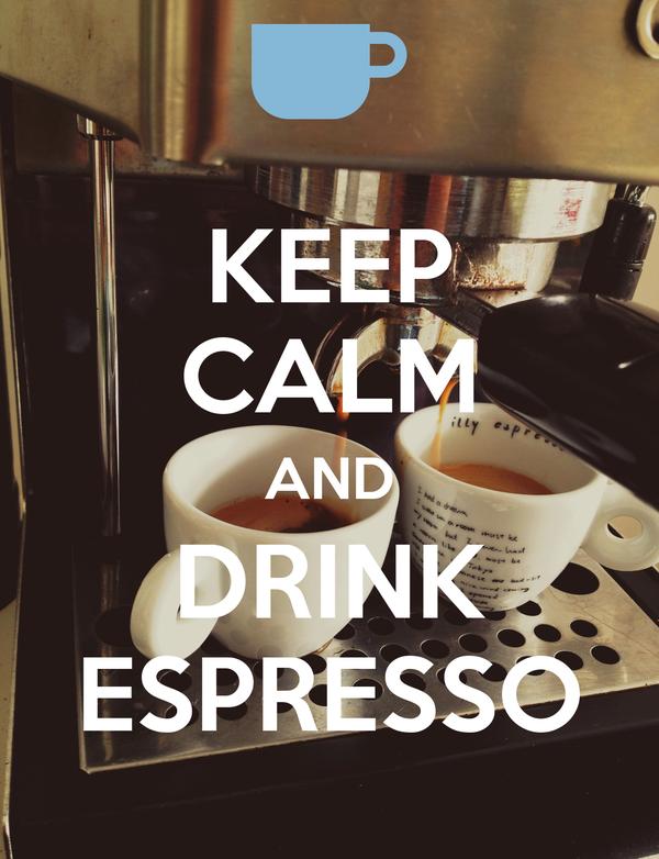 KEEP CALM AND DRINK ESPRESSO