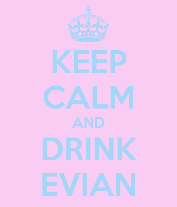 KEEP CALM AND DRINK EVIAN