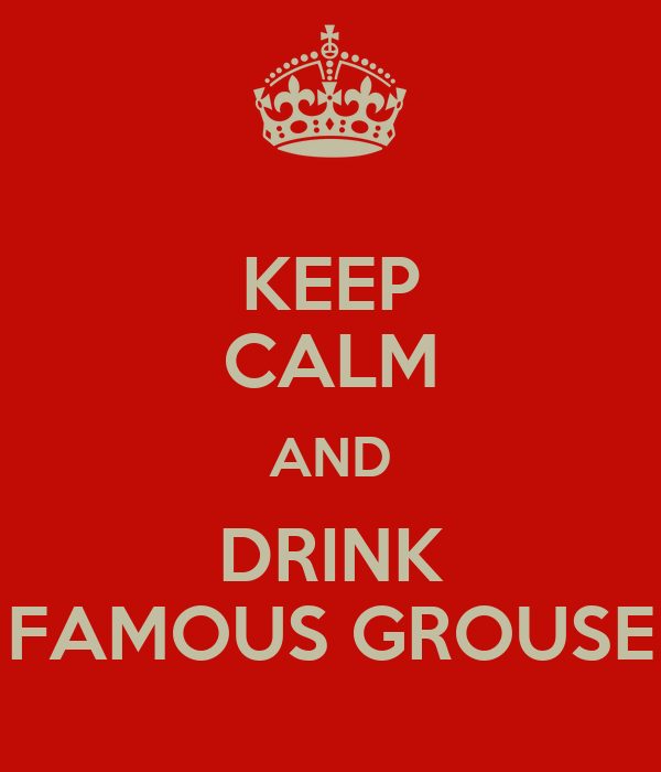 KEEP CALM AND DRINK FAMOUS GROUSE