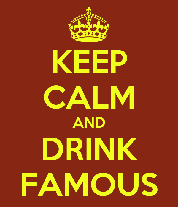 KEEP CALM AND DRINK FAMOUS