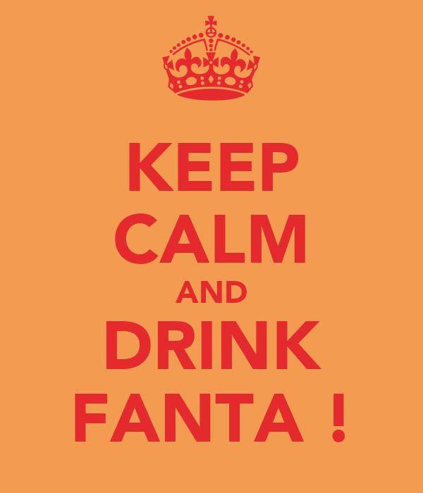 KEEP CALM AND DRINK FANTA !