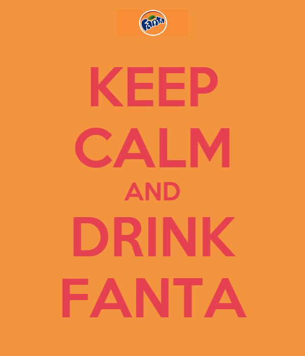 KEEP CALM AND DRINK FANTA