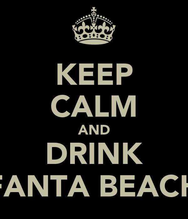 KEEP CALM AND DRINK FANTA BEACH