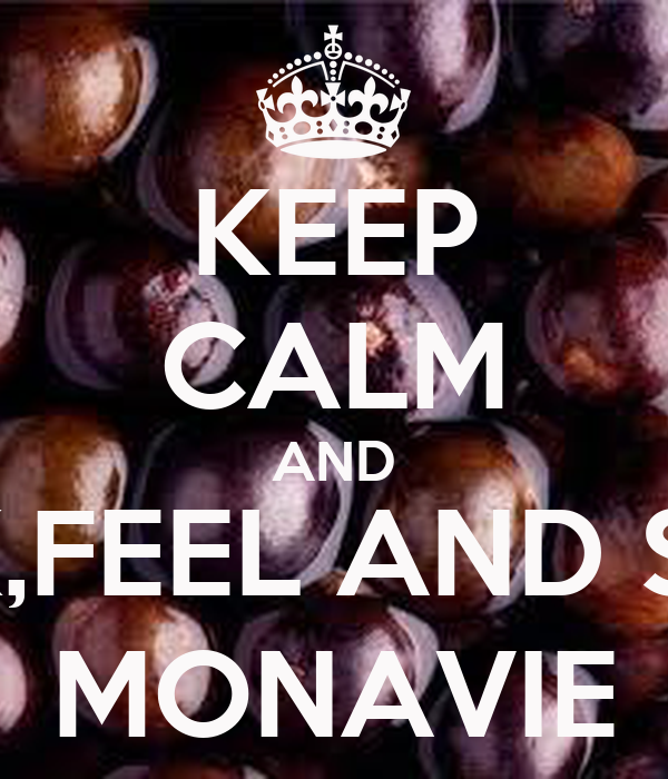 KEEP CALM AND DRINK,FEEL AND SHARE MONAVIE