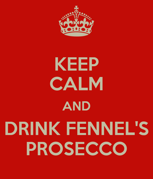 KEEP CALM AND DRINK FENNEL'S PROSECCO