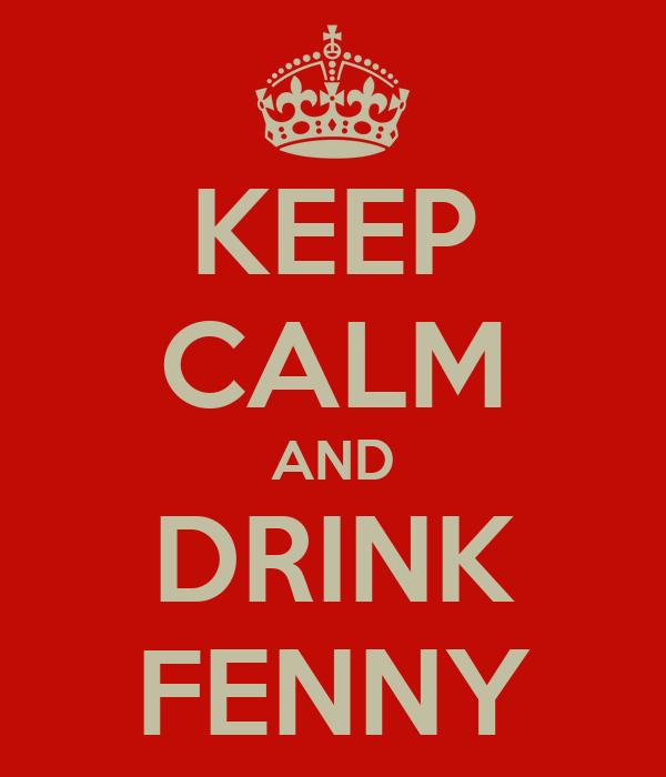 KEEP CALM AND DRINK FENNY