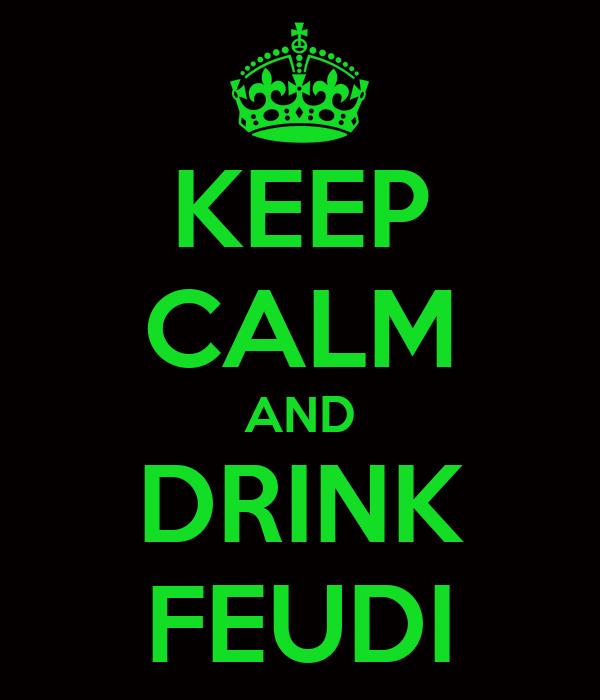KEEP CALM AND DRINK FEUDI