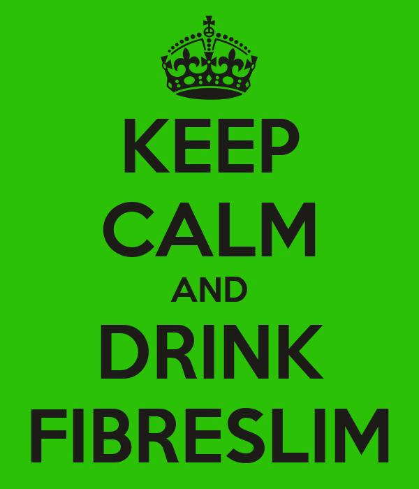 KEEP CALM AND DRINK FIBRESLIM