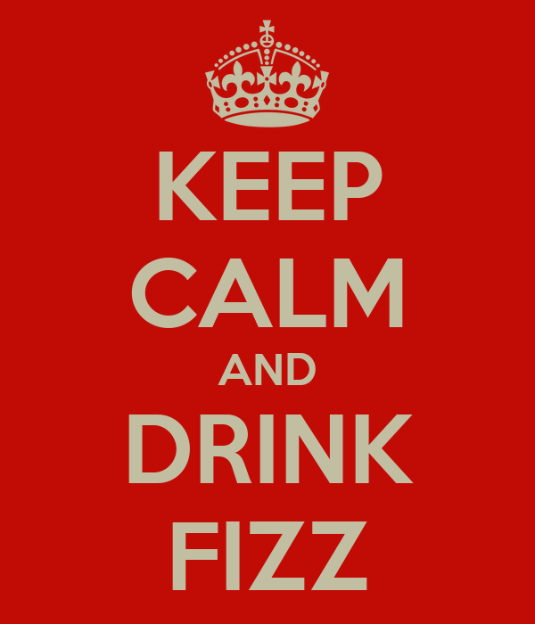 KEEP CALM AND DRINK FIZZ
