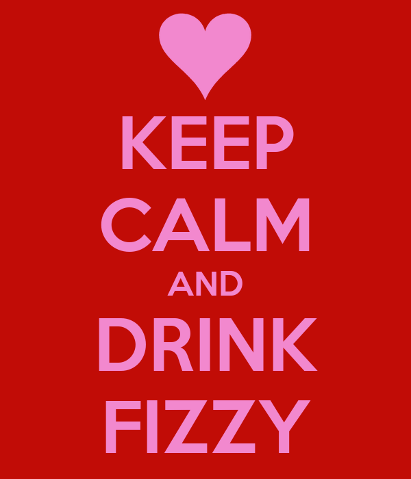 KEEP CALM AND DRINK FIZZY