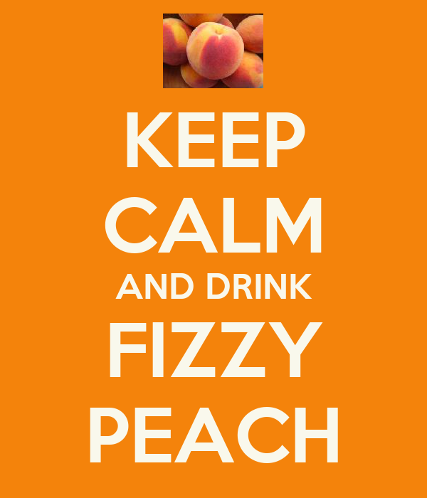 KEEP CALM AND DRINK FIZZY PEACH