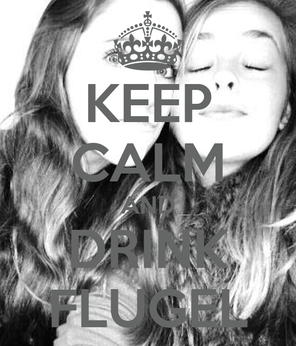 KEEP CALM AND DRINK FLUGEL